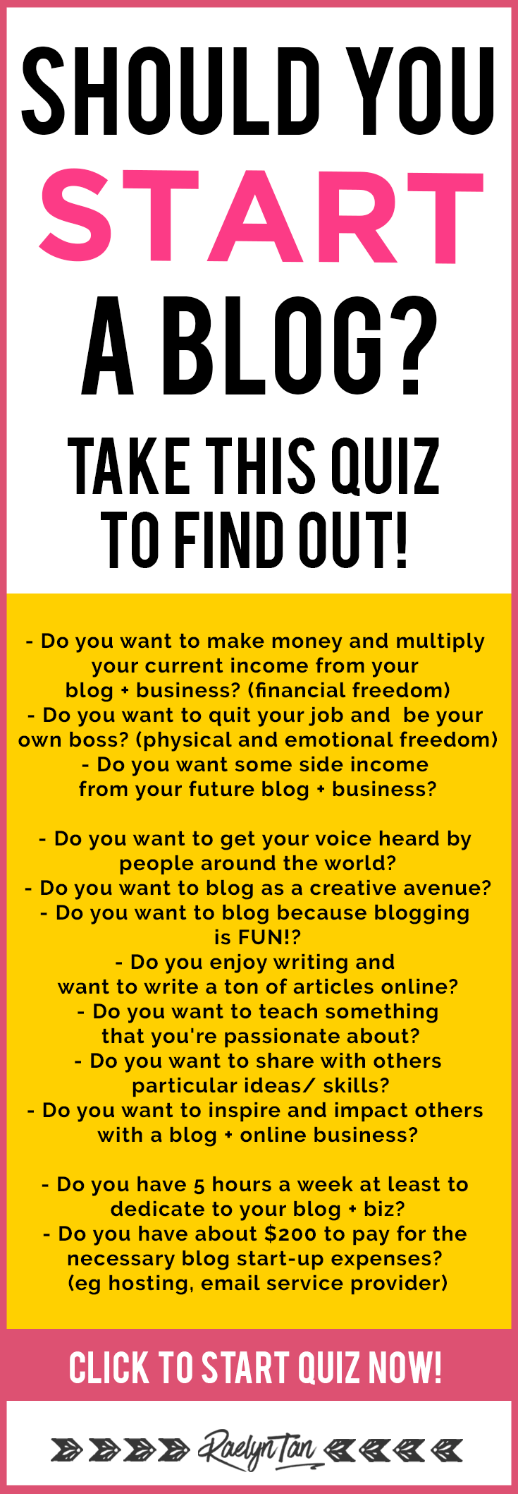 Should you start a blog? Want to make money? Having second thoughts? Life getting in your way? I have created this quiz for you to find out! In this post you will ask yourself several questions, and by the end of this blog post you will know if you should start a blog or not. #start #blog #bloggingtips
