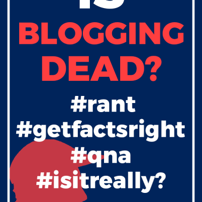 Is Blogging REALLY Dead? Let's Answer This Question Once And For All.