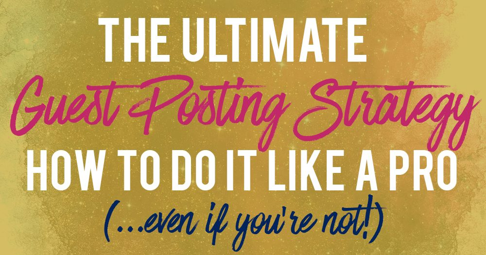 The Ultimate Guest Posting Strategy: How To Do it Like An Expert