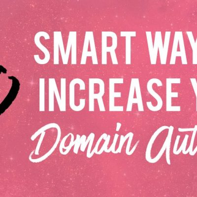 30 Smart Ways To Increase Your Domain Authority Fast